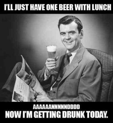 Funny-Alcohol-Meme-I-Will-Just-Have-One-Beer-With-Lunch